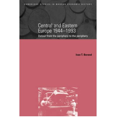 Central and Eastern Europe, 1944-1993 : Ivan T. Berend