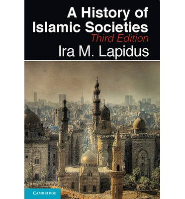 history of islamic societies lapidus Available in: paperback the civilizations and patterns of muslim life throughout  the world are traced from the formative eras through their.