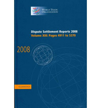 Dispute Settlement Reports 2008: Volume 13, Pages 4911-5370 2008: v. 13