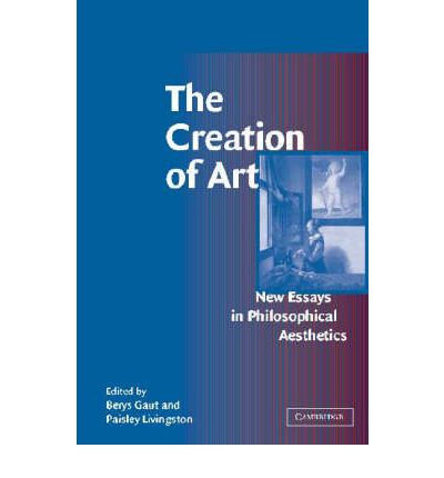 the creation of art new essays in philosophical aesthetics