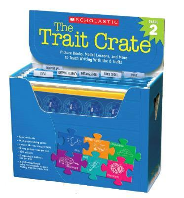 The Trait Crate(r) Grade 2 : Picture Books, Model Lessons, and More to Teach Writing with the 6 Traits