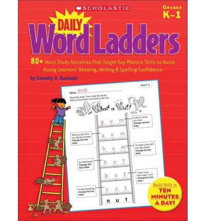 Daily Word Ladders, Grades K-1: 80+ Word Study Activities That Target Key Phonics Skills to Boost Young Learners' Reading, Writing & Spelling Confidence