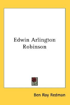 the life and literary works of edwin arlington robinson Biography of edwin arlington robinsonedwin arlington robinson was an american poet who won three pulitzer prizes for his work bi.