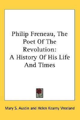 an introduction to the life of philip freneau Philip freneau was an outspoken critic of british rule he became to many the poet of the revolution to george washington, he was that rascal freneau (which term in the 1700's was a harsh criticism.