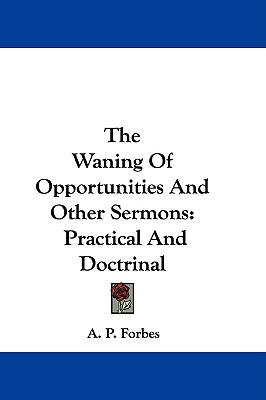 The Waning of Opportunities and Other Sermons : Practical and Doctrinal