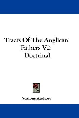 Tracts of the Anglican Fathers V2 : Doctrinal