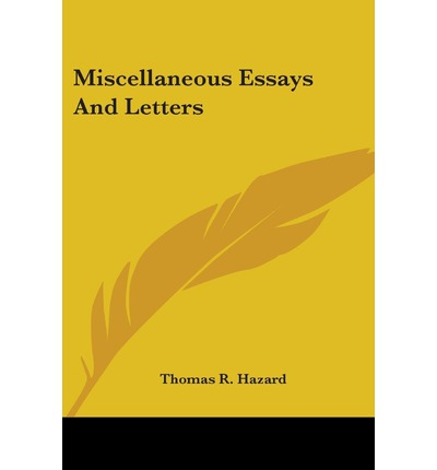 Miscellaneous Essays And Letters Thomas R Hazard