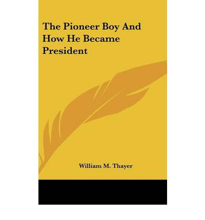The Pioneer Boy and How He Became President