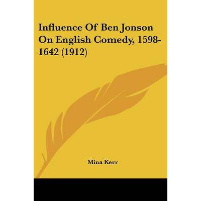 Influence of Ben Jonson on English Comedy, 1598-1642 (1912)