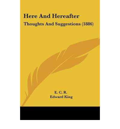 Here and Hereafter : Thoughts and Suggestions (1886)