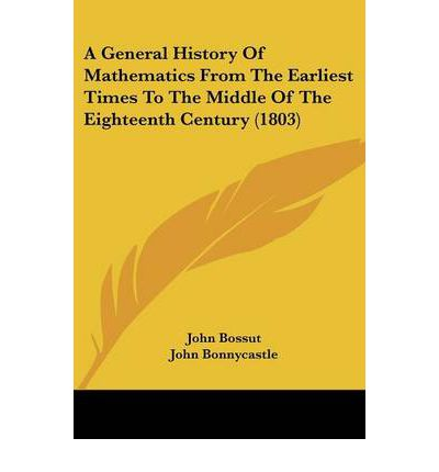 Englisches Lehrbuch kostenloser Download A General History of Mathematics from the Earliest Times to the Middle of the Eighteenth Century 1803 (German Edition) PDF ePub MOBI
