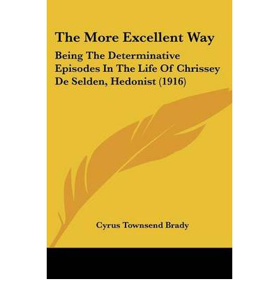The More Excellent Way : Being the Determinative Episodes in the Life of Chrissey de Selden, Hedonist (1916)