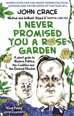I Never Promised You A Rose Garden A Short Guide To Modern Politics The Coalition And The