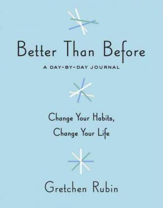 Better Than Before : A Day-By-Day Journal