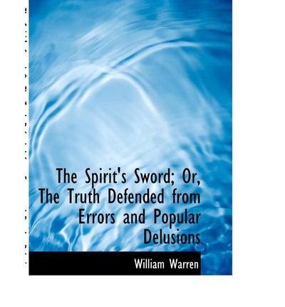 The Spirit's Sword; Or, the Truth Defended from Errors and Popular Delusions
