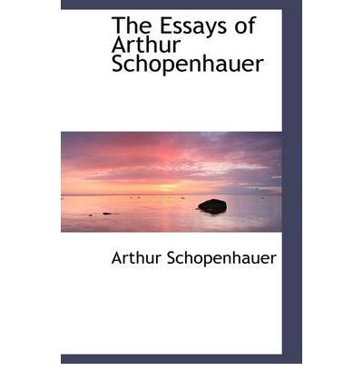 schopenhauer essays online The wisdom of life--counsels and maxims--religion and other essays--the art of literature--studies in pessimism skip to main content search the history of over 335 billion web pages on the internet.
