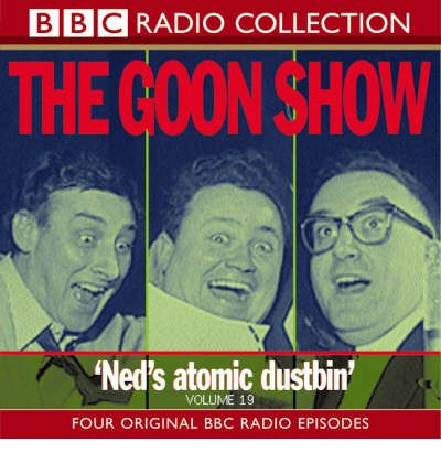 The Goon Show: Ned's Atomic Dustbin Volume 19