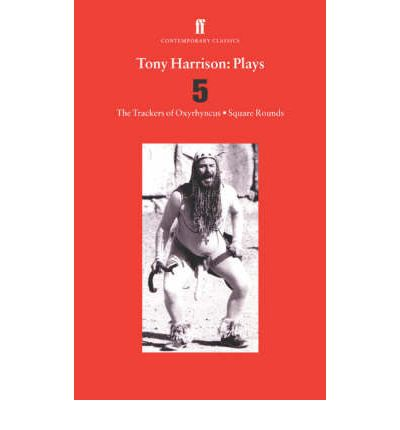 Tony Harrison Plays 5: Trackers of Oxrhynchus AND Square Rounds v. 5