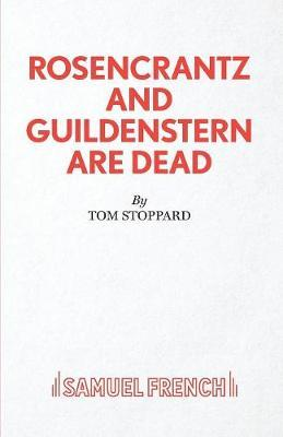 Rosencrantz and Guildenstern Are Dead: A Play by Tom Stoppard