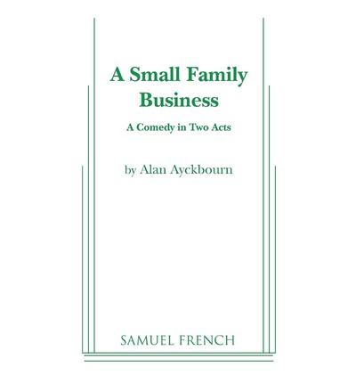 an analysis of a small family business alan ayckbourn Alan ayckbourn was born in london in 1939 to a violinist father and a mother who was a writer the norman conquests, a small family business.