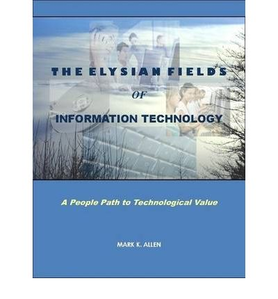 The Elysian Fields of Information Technology. A People Path to Technological Value.