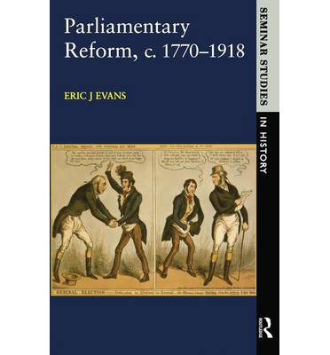 Parliamentary Reform in Britain, c.1770-1918