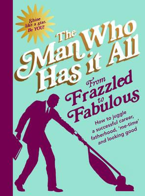 From Frazzled to Fabulous : How to Juggle Fatherhood, a Successful Career, 'Me Time' and Looking Good
