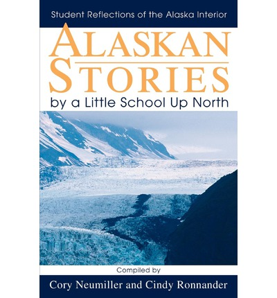 Alaskan Stories by a Little School Up North : Student Reflections of the Alaska Interior