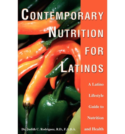 Contemporary Nutrition for Latinos : A Latino Lifestyle Guide to Nutrition and Health