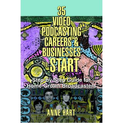 35 Video Podcasting Careers and Businesses to Start : Step-By-Step Guide for Home-Grown Broadcasters