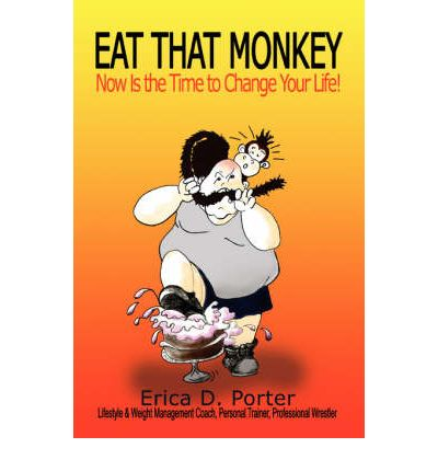 Eat That Monkey : Now Is the Time to Change Your Life!