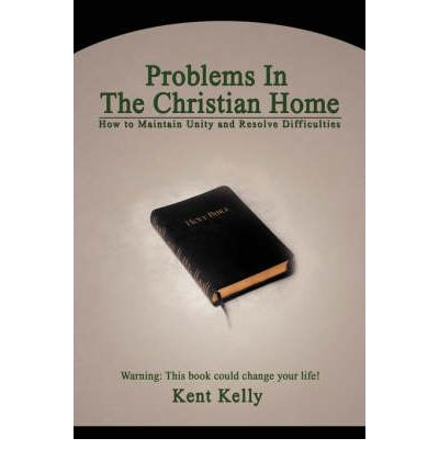 Problems in the Christian Home : How to Maintain Unity and Resolve Difficulties