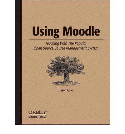 Using Moodle : Teaching with the Popular Open Source Course Management System