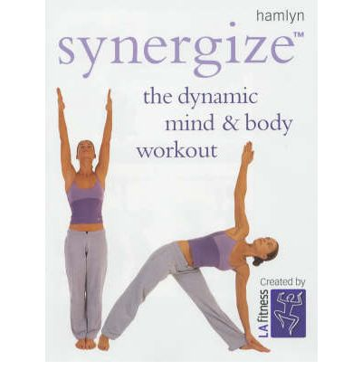 Synergize : The Dynamic Mind and Body Workout