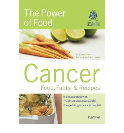 Cancer: Food, Facts & Recipes : The Power of Food - Food, Facts and Recipes