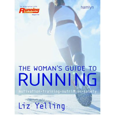 The Real Woman's Guide to Running : Motivation * Training * Nutrition * Safety