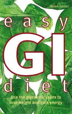 Easy Gi Diet : Use the Glycaemic Index to Lose Weight and Gain Energy