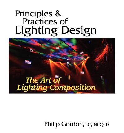 Principles and Practices of Lighting Design : The Art of Lighting Composition