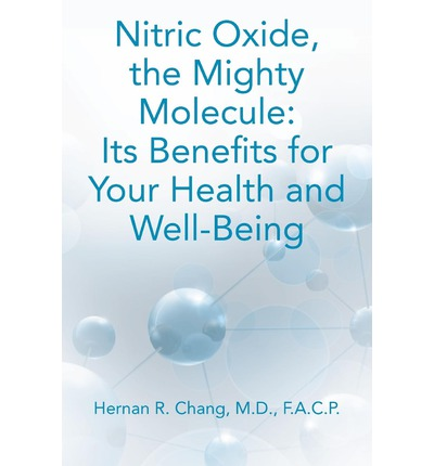Nitric Oxide, the Mighty Molecule : Its Benefits for Your Health and Well-Being