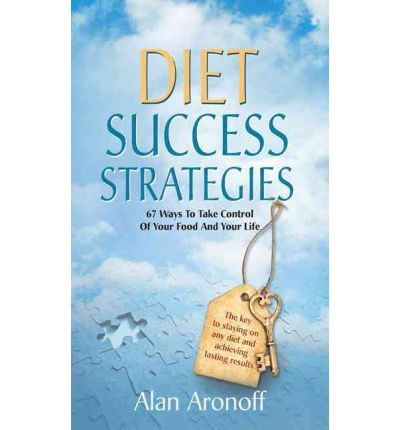 Diet Success Strategies : 67 Ways to Take Control of Your Food & Your Life