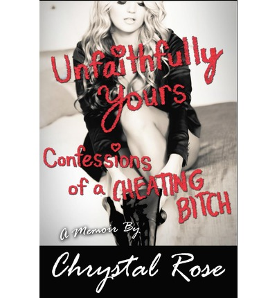 Unfaithfully Yours : Confessions of a Cheating Bitch