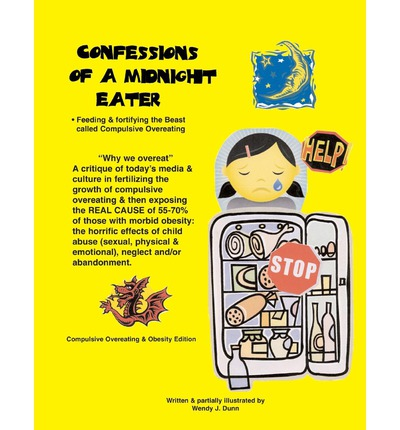 Confessions of a Midnight Eater : Feeding & Fortifying the Beast Called Compulsive Overeating