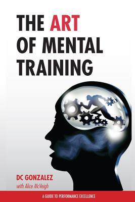 The Art of Mental Training : A Guide to Performance Excellence
