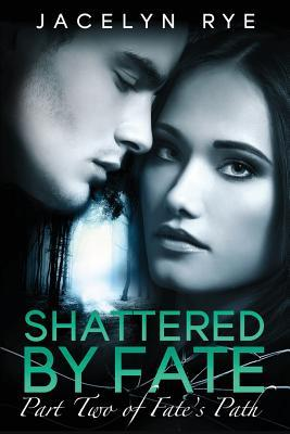 Shattered by Fate : Part Two of Fate's Path