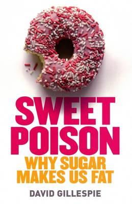 Sweet Poison : Why Sugar Makes Us Fat