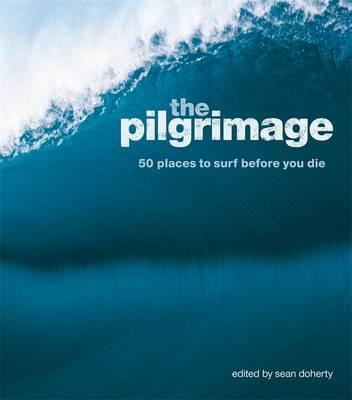 The Pilgrimage : 50 Places to Surf Before You Die