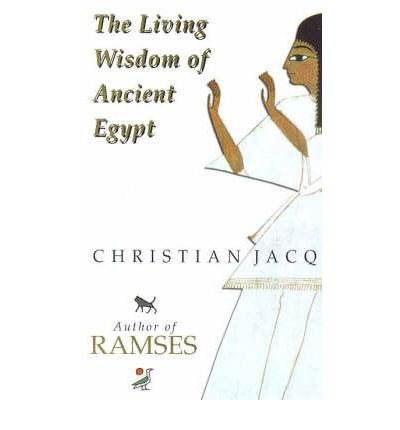 The Living Wisdom of Ancient Egypt