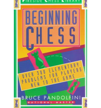 Beginning Chess: Over 300 Elementary Problems for Players New to the Game