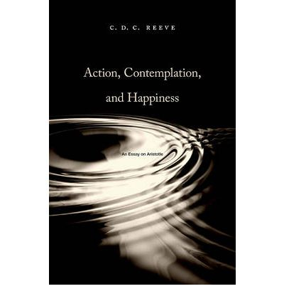 action contemplation and happiness an essay on aristotle Action, contemplation, and happiness,  this accessible and innovative essay on aristotle, based on fresh translations of a wide selection of his writings,.