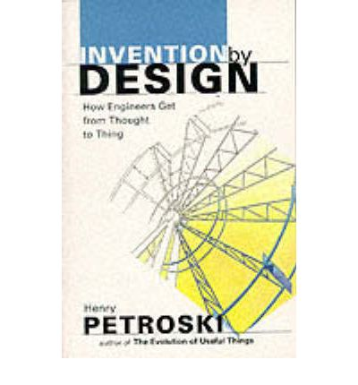 Invention by Design : How Engineers Get from Thought to Thing